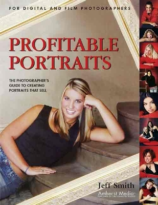 Profitable Portraits: The Photographer's Guide to Creating Portraits That Sell Cover Image