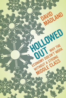 Hollowed Out: Why the Economy Doesn't Work without a Strong Middle Class Cover Image