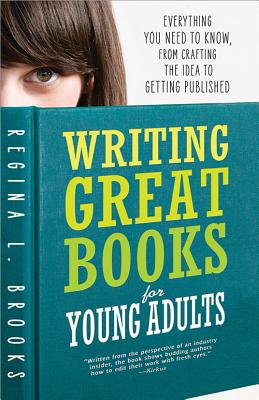 Writing Great Books for Young Adults: Everything You Need to Know, from Crafting the Idea to Getting Published Cover Image