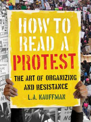 How to Read a Protest: The Art of Organizing and Resistance Cover Image