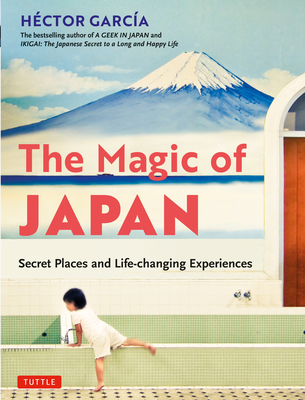 The Magic of Japan: Secret Places and Life-Changing Experiences (with 475 Color Photos) cover