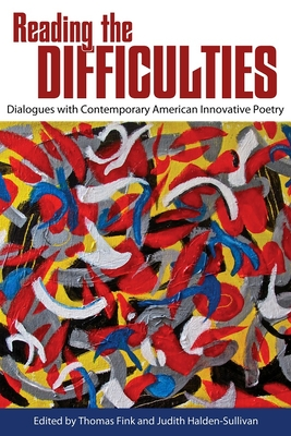 Reading the Difficulties: Dialogues with Contemporary American Innovative Poetry (Modern & Contemporary Poetics) Cover Image