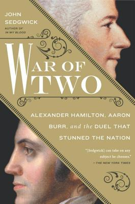 War of Two: Alexander Hamilton, Aaron Burr, and the Duel That Stunned the Nation Cover Image