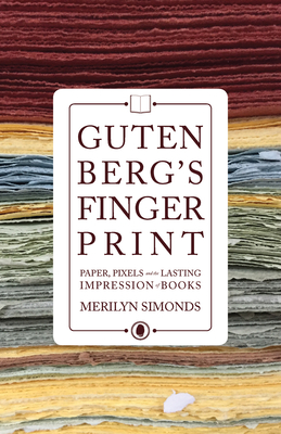Gutenberg's Fingerprint: Paper, Pixels and the Lasting Impression of Books cover