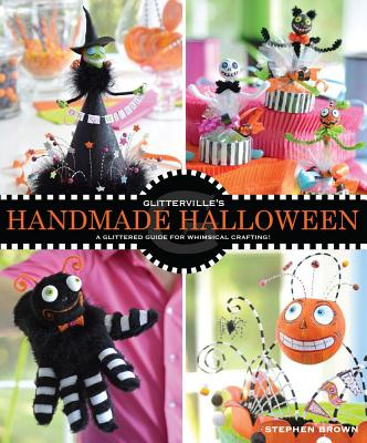 Glitterville's Handmade Halloween: A Glittered Guide for Whimsical Crafting! (Paperback) By Stephen Brown