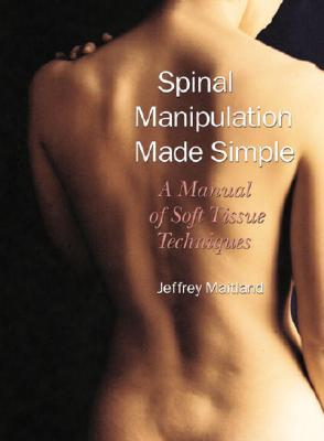 Spinal Manipulation Made Simple: A Manual of Soft Tissue Techniques a Manual of Soft Tissue Techniques Cover Image