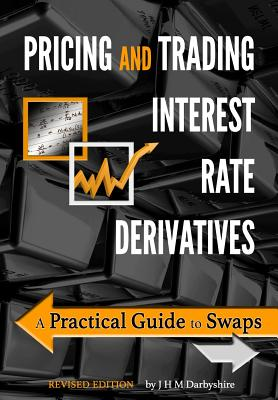 Pricing and Trading Interest Rate Derivatives: A Practical Guide to Swaps Cover Image