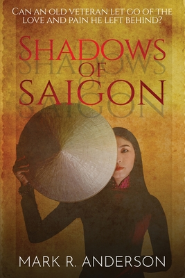 Shadows of Saigon: Can An Old Veteran Let Go Of The Love And Pain He Left Behind? Cover Image