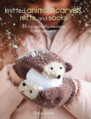 Knitted Animal Scarves, Mitts, and Socks: 35 fun and fluffy creatures to knit and wear Cover Image