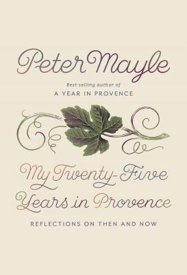 My Twenty-Five Years in Provence: Reflections on Then and Now Cover Image