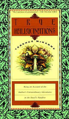 True Hallucinations: Being an Account of the Author's Extraordinary Adventures in the Devil's Paradis Cover Image