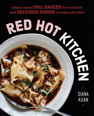 Red Hot Kitchen: Classic Asian Chili Sauces from Scratch and Delicious Dishes to Make With Them: A Cookbook Cover Image