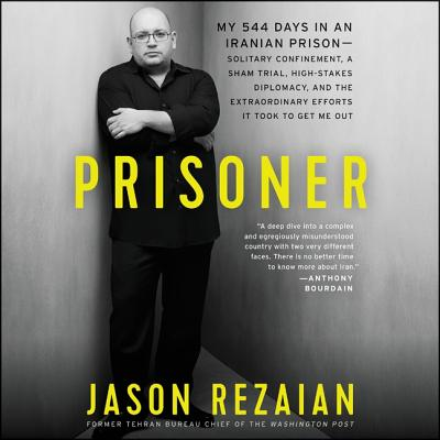Prisoner: My 544 Days in an Iranian Prison-Solitary Confinement, a Sham Trial, High-Stakes Diplomacy, and the Extraordinary Effo Cover Image