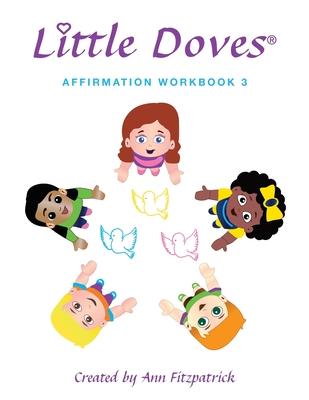 Little Doves Affirmation Workbook 3: Helping Children Build Self-Esteem and Confidence Cover Image