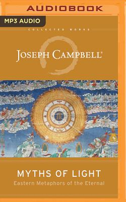 Myths of Light: Eastern Metaphors of the Eternal (Collected Works of Joseph Campbell) Cover Image