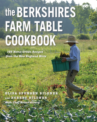 The Berkshires Farm Table Cookbook: 125 Homegrown Recipes from the Hills of New England Cover Image