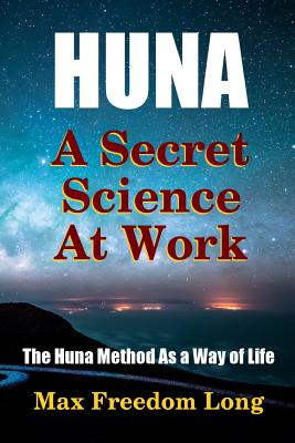 Huna, a Secret Science at Work - The Huna Method as a Way of Life Cover