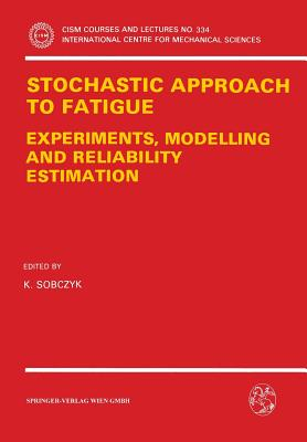 Stochastic Approach to Fatigue: Experiments, Modelling and Reliability Estimation (CISM International Centre for Mechanical Sciences #334) Cover Image