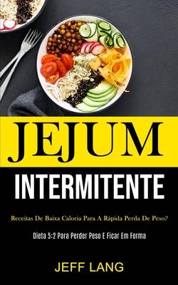 Jejum Intermitente: Receitas de baixa caloria para a rápida perda de peso? (Dieta 5:2 para perder peso e ficar em forma) Cover Image