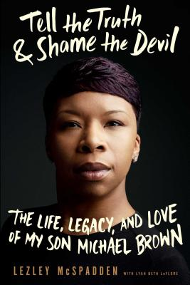 Tell the Truth & Shame the Devil: The Life, Legacy, and Love of My Son Michael Brown Cover Image
