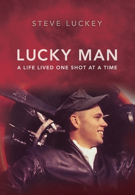 Lucky Man: A Life Lived One Shot at a Time Cover Image