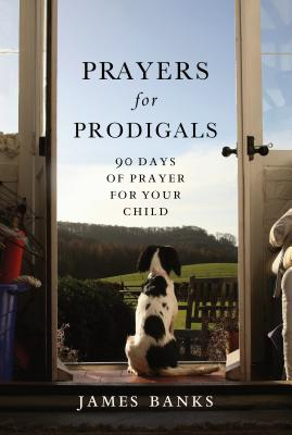Prayers for Prodigals: 90 Days of Prayer for Your Child Cover Image