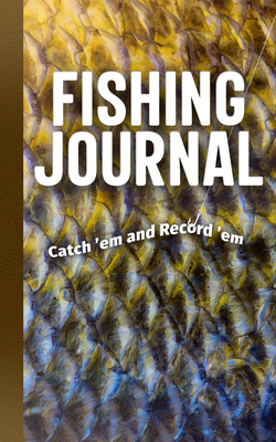 Fishing Journal: Catch 'em and Record 'em Cover Image