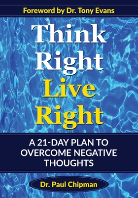 Think Right Live Right: A 21 Day Plan to Overcome Negative Thoughts Cover Image
