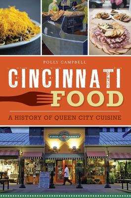 Cincinnati Food: A History of Queen City Cuisine (American Palate) Cover Image
