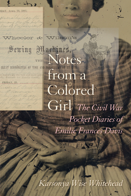 Notes from a Colored Girl: The Civil War Pocket Diaries of Emilie Frances Davis Cover Image