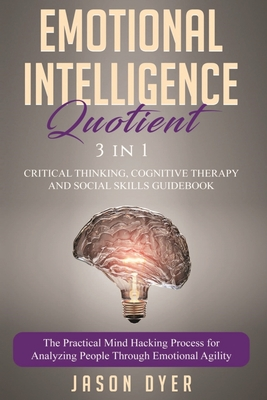 Emotional Intelligence Quotient: 3 in 1: Critical Thinking, Cognitive Therapy and Social Skills Guidebook - The Practical Mind Hacking Process for Ana Cover Image