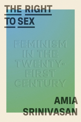 The Right to Sex: Feminism in the Twenty-First Century Cover Image