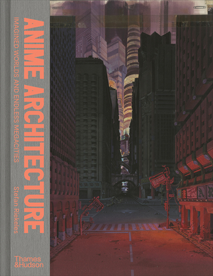 Anime Architecture: Imagined Worlds and Endless Megacities Cover Image