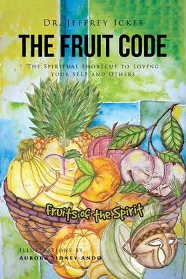 The Fruit Code: The Spiritual Shortcut to Loving Your SELF and Others Cover Image