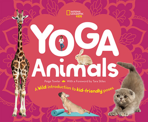Yoga Animals: A Wild Introduction to Kid-Friendly Poses Cover Image