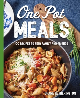 One Pot Meals: Over 100 Recipes to Feed Family and Friends Cover Image