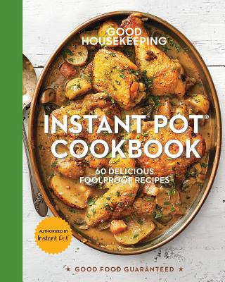 Good Housekeeping Instant Pot(r) Cookbook, 15: 60 Delicious Foolproof Recipes (Good Food Guaranteed #15) Cover Image