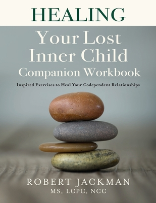 Healing Your Lost Inner Child Companion Workbook: Inspired Exercises to Heal Your Codependent Relationships Cover Image