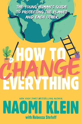 How to Change Everything: The Young Human's Guide to Protecting the Planet and Each Other Cover Image