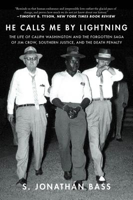He Calls Me By Lightning: The Life of Caliph Washington and the forgotten Saga of Jim Crow, Southern Justice, and the Death Penalty Cover Image