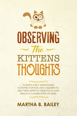 Observing The Kittens Thoughts 73 Simple Daily Mindfulness Activities For Kids And Children To Help Them Improve Their Focus And Reach A Calmer Stat Brookline Booksmith