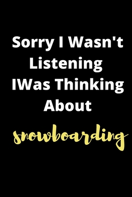 Sorry I Wasn't Listening I Was Thinking About snowmobiling: : Snowmobiling Notebook I Gift for Snowmobile Rider and Winter Sports Fans (6