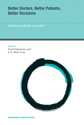 Better Doctors, Better Patients, Better Decisions: Envisioning Health Care 2020 (Strungmann Forum Reports #6) Cover Image