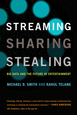 Streaming, Sharing, Stealing: Big Data and the Future of Entertainment Cover Image