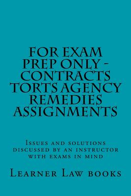 For Exam Prep Only - Contracts Torts Agency Remedies Assignments: Issues and solutions discussed by an instructor with exams in mind Cover Image