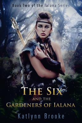 Cover for The Six and the Gardeners of Ialana