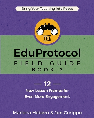The EduProtocol Field Guide: Book 2: 12 New Lesson Frames for Even More Engagement Cover Image
