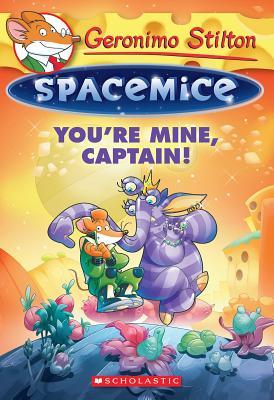 You're Mine, Captain! (Geronimo Stilton Spacemice #2) Cover Image