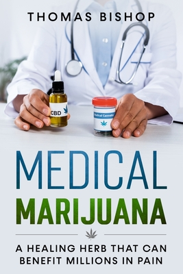 Medical Marijuana: A Healing Herb That Can Benefit Millions in Pain Cover Image