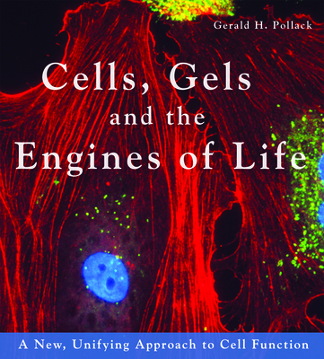 Cells, Gels and the Engines of Life: A New Unifying Approach to Cell Function Cover Image